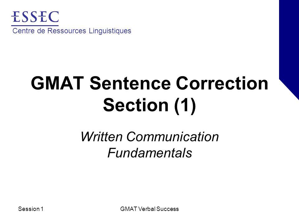 Centre de Ressources Linguistiques Session 1GMAT Verbal Success Written Communication Words –Self-explanatory –Smaller parts possible (phonemes, morphemes, etc.)