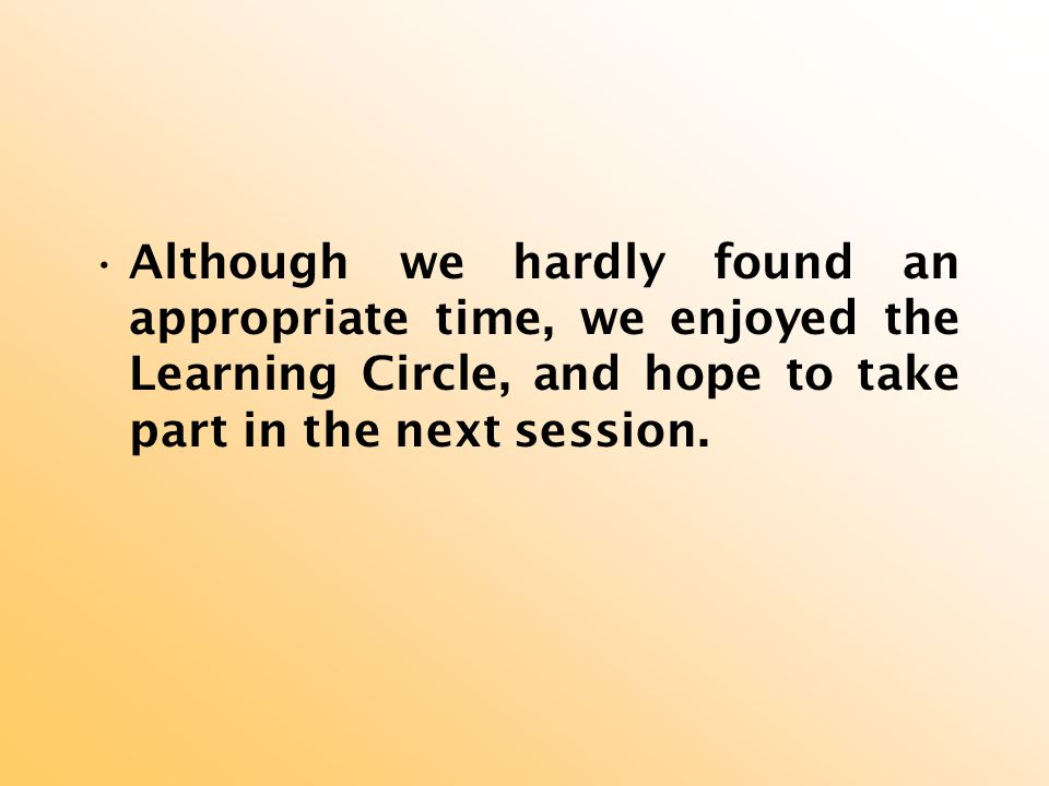 Although we hardly found an appropriate time, we enjoyed the Learning Circle, and hope to take part in the next session.