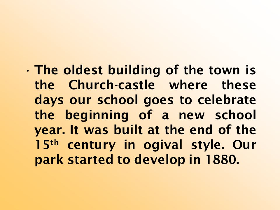 The oldest building of the town is the Church-castle where these days our school goes to celebrate the beginning of a new school year.