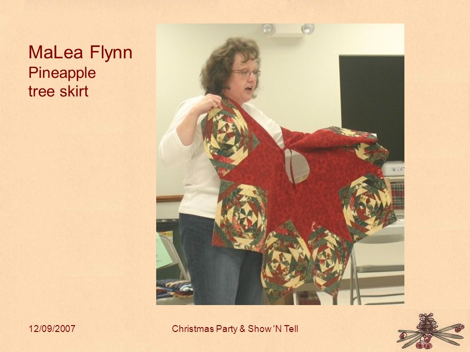 12/09/2007Christmas Party & Show N Tell MaLea Flynn Pineapple tree skirt