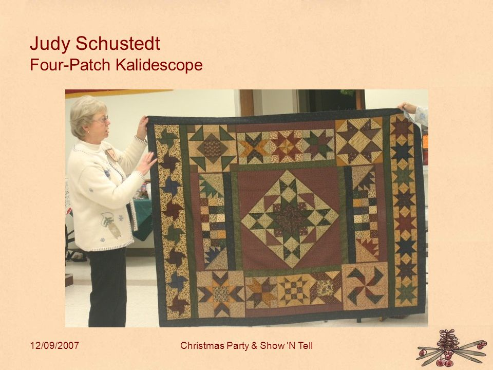12/09/2007Christmas Party & Show N Tell Judy Schustedt Four-Patch Kalidescope