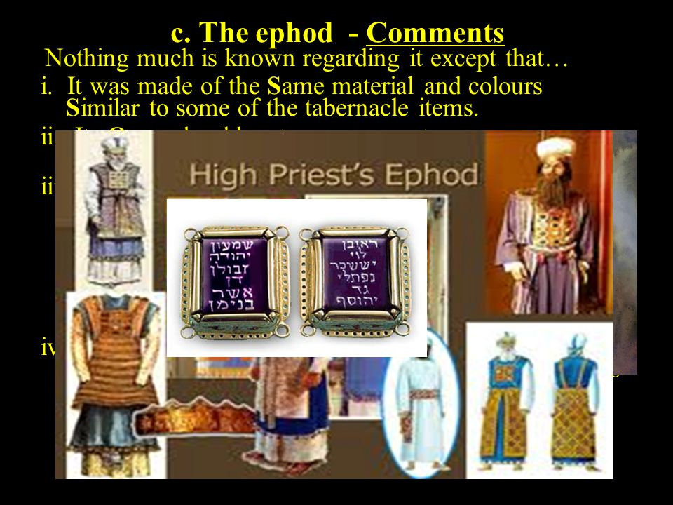 c. The ephod - Comments Nothing much is known regarding it except that… i.