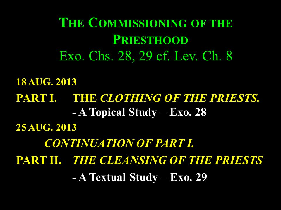T HE C OMMISSIONING OF THE P RIESTHOOD Exo. Chs. 28, 29 cf.