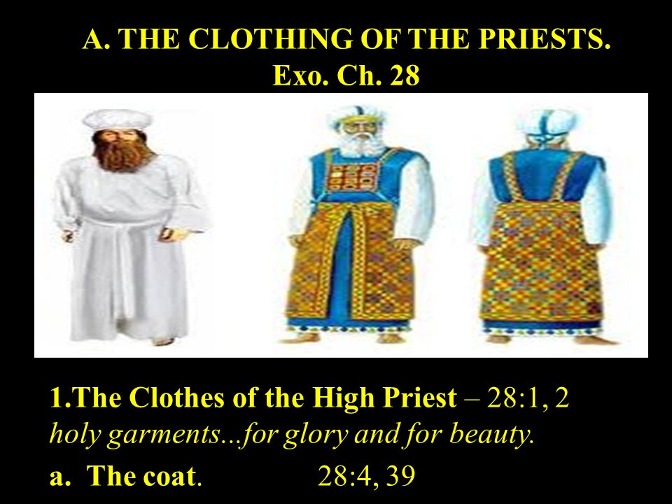 A. THE CLOTHING OF THE PRIESTS. Exo. Ch.