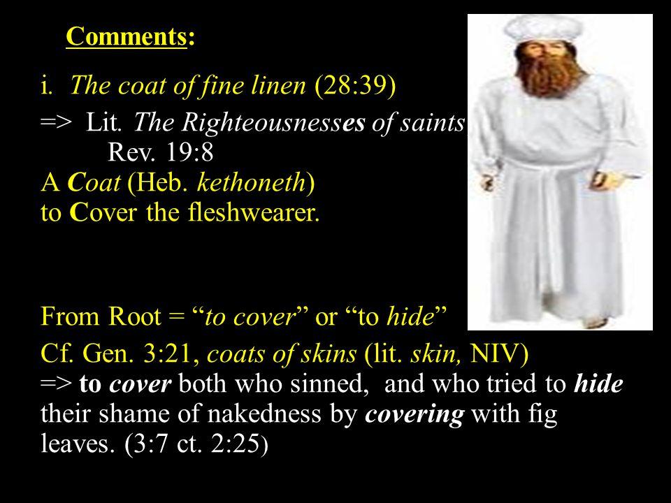 Comments: i. The coat of fine linen (28:39) => Lit.