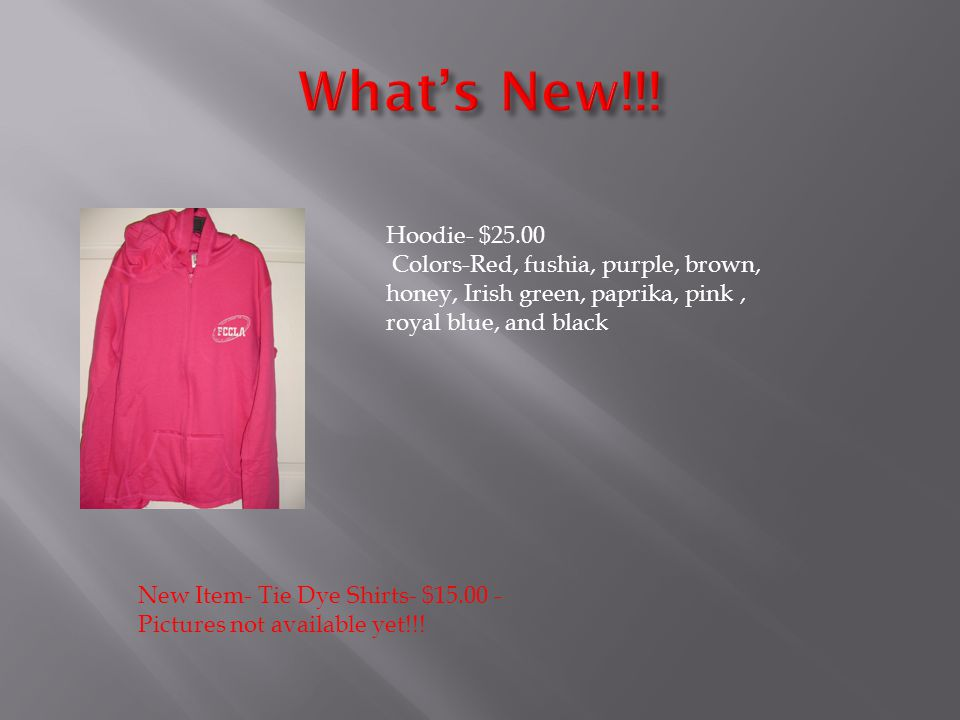 Hoodie- $25.00 Colors-Red, fushia, purple, brown, honey, Irish green, paprika, pink, royal blue, and black New Item- Tie Dye Shirts- $15.00 - Pictures not available yet!!!
