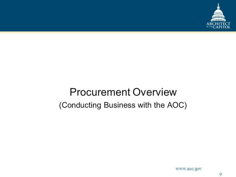 9 www.aoc.gov Procurement Overview (Conducting Business with the AOC)