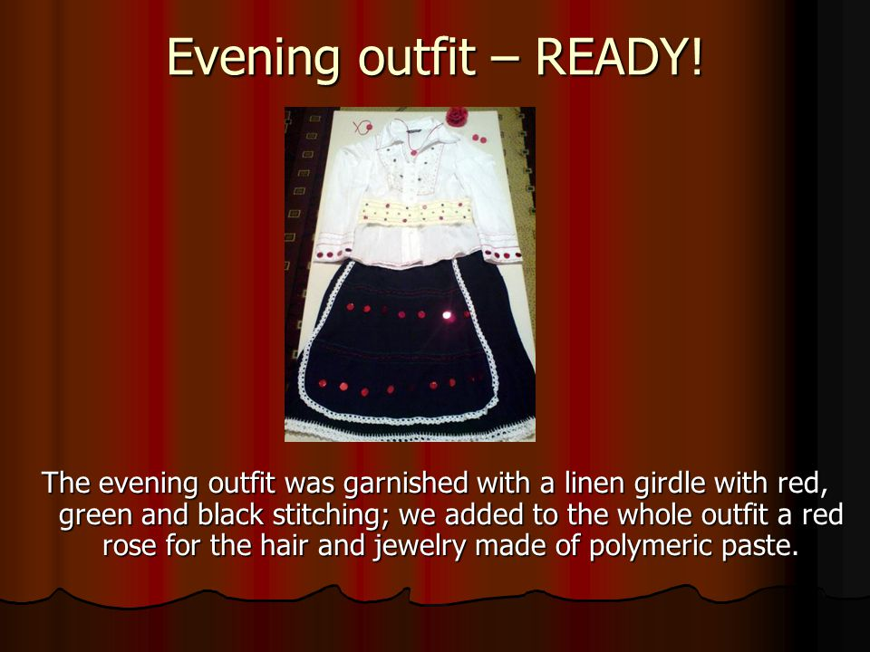 Evening outfit – READY! The evening outfit was garnished with a linen girdle with red, green and black stitching; we added to the whole outfit a red r