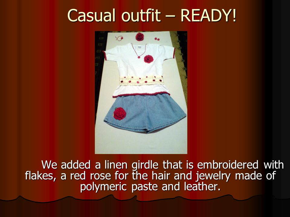 Casual outfit – READY! We added a linen girdle that is embroidered with flakes, a red rose for the hair and jewelry made of polymeric paste and leathe