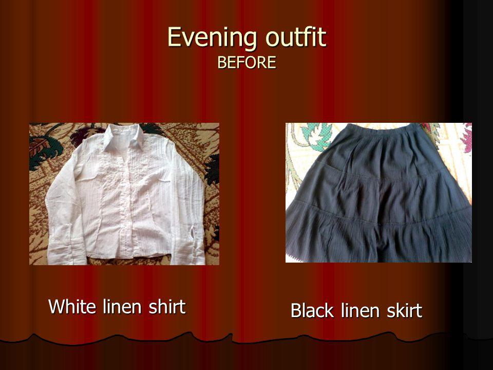 Evening outfit BEFORE White linen shirt White linen shirt Black linen skirt