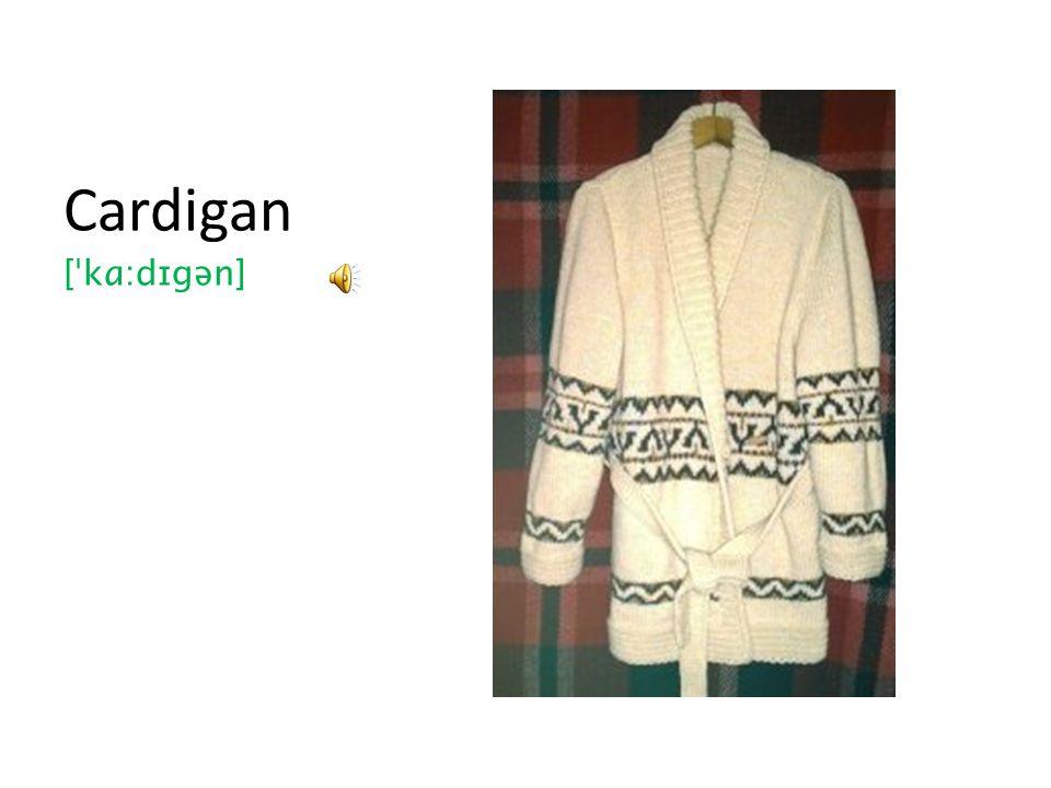 Cardigan [ˈkɑ:dɪgən]