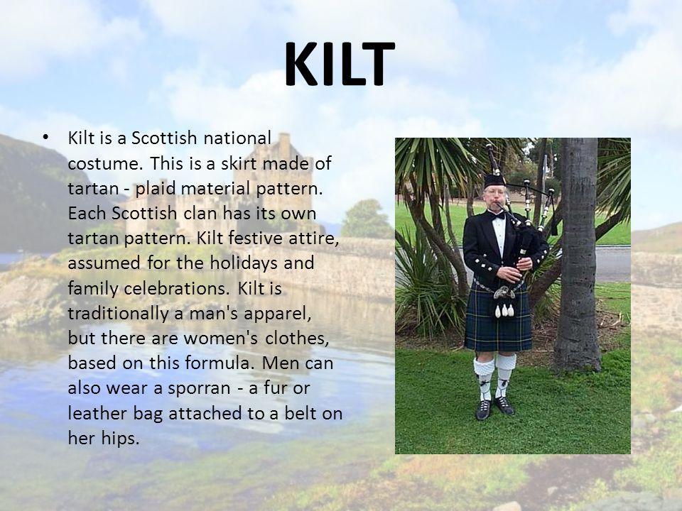 KILT Kilt is a Scottish national costume.