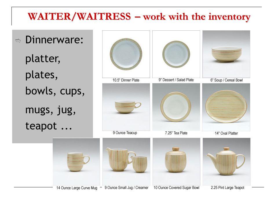 WAITER/WAITRESS – work with the inventory  Dinnerware: platter, plates, bowls, cups, mugs, jug, teapot...