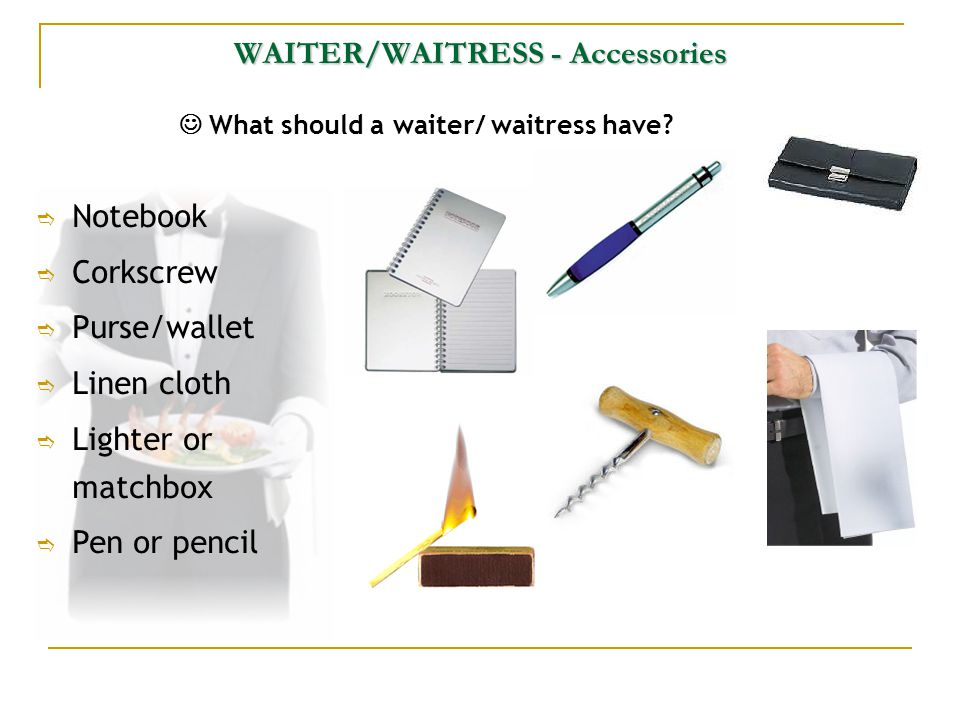 WAITER/WAITRESS - Accessories What should a waiter/ waitress have.