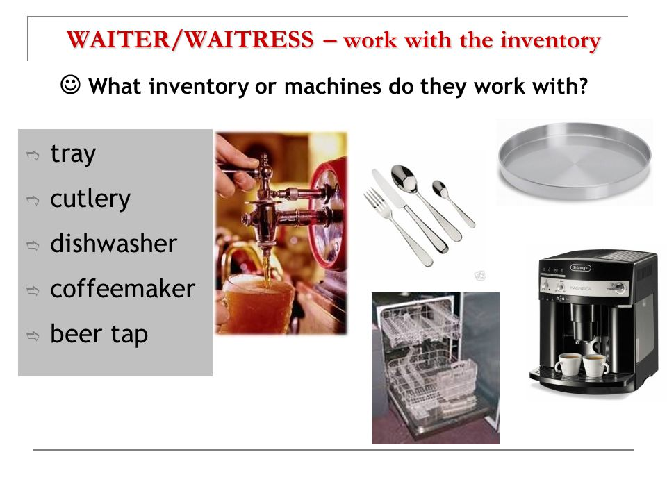WAITER/WAITRESS – work with the inventory What inventory or machines do they work with.