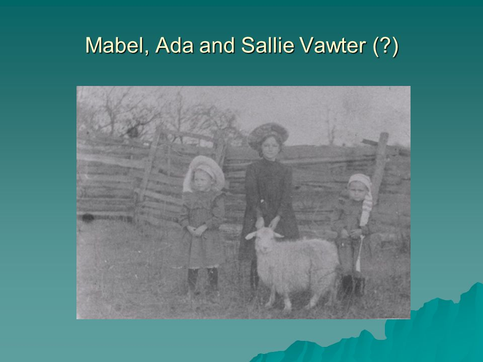 Mabel, Ada and Sallie Vawter ( )