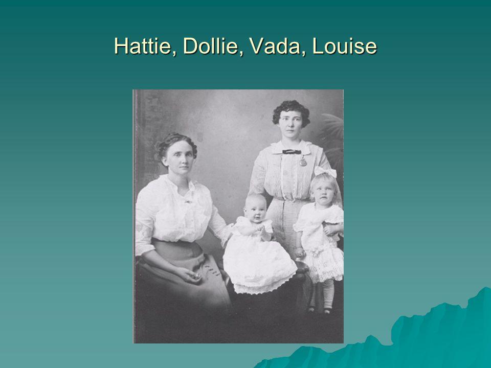 Hattie, Dollie, Vada, Louise