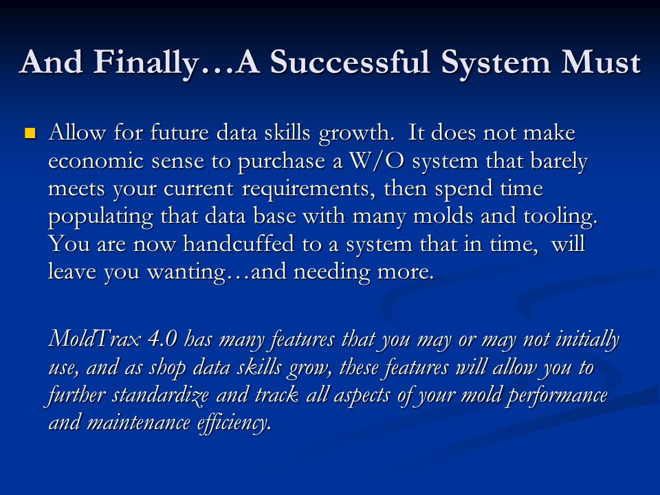 And Finally…A Successful System Must Allow for future data skills growth. It does not make economic sense to purchase a W/O system that barely meets y