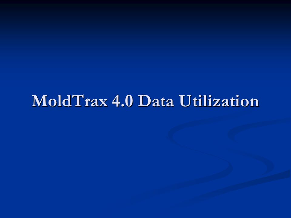 MoldTrax 4.0 Data Utilization