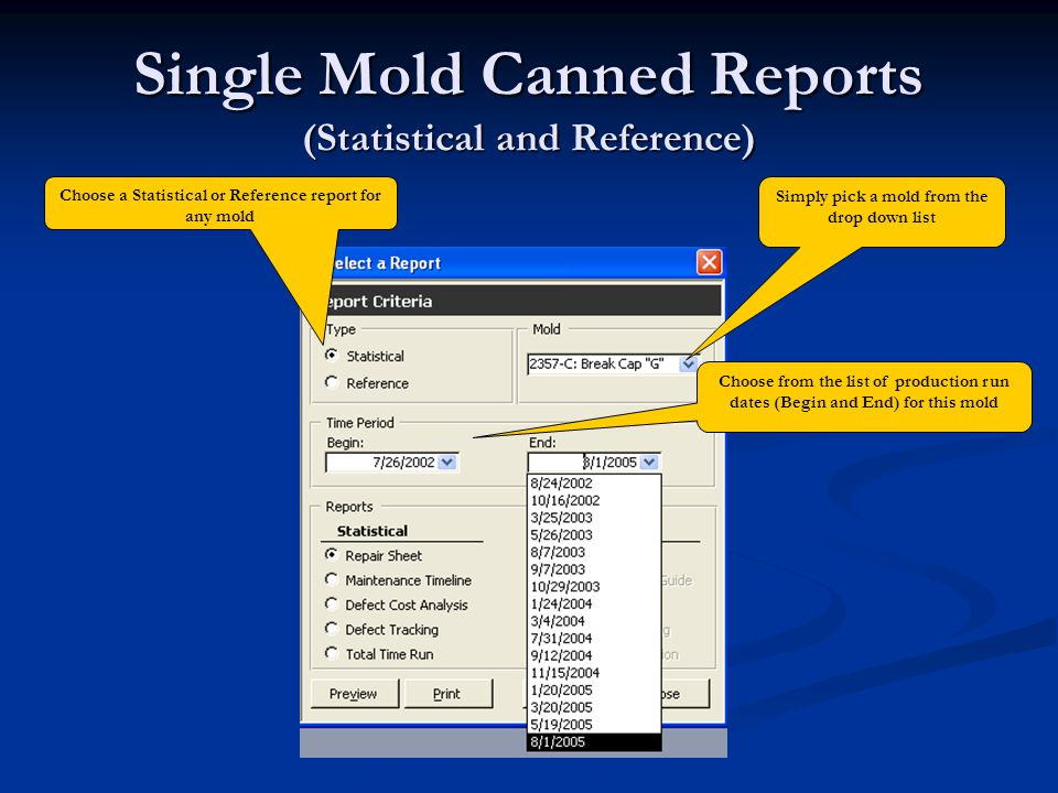 Single Mold Canned Reports (Statistical and Reference) Choose from the list of production run dates (Begin and End) for this mold Simply pick a mold f