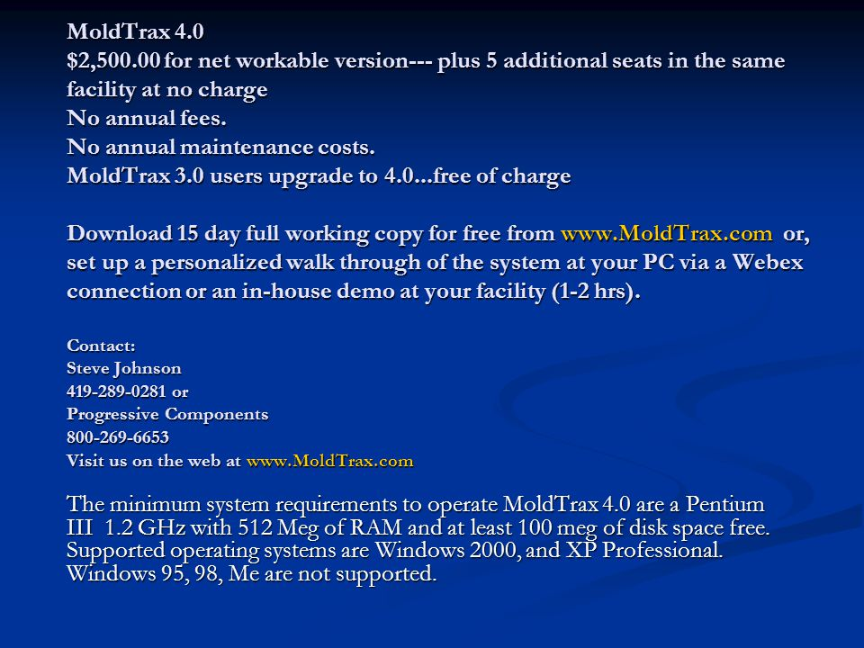MoldTrax 4.0 $2,500.00 for net workable version--- plus 5 additional seats in the same facility at no charge No annual fees. No annual maintenance cos