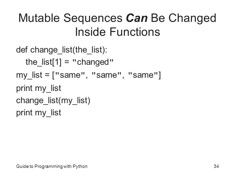 Mutable Sequences Can Be Changed Inside Functions def change_list(the_list): the_list[1] =
