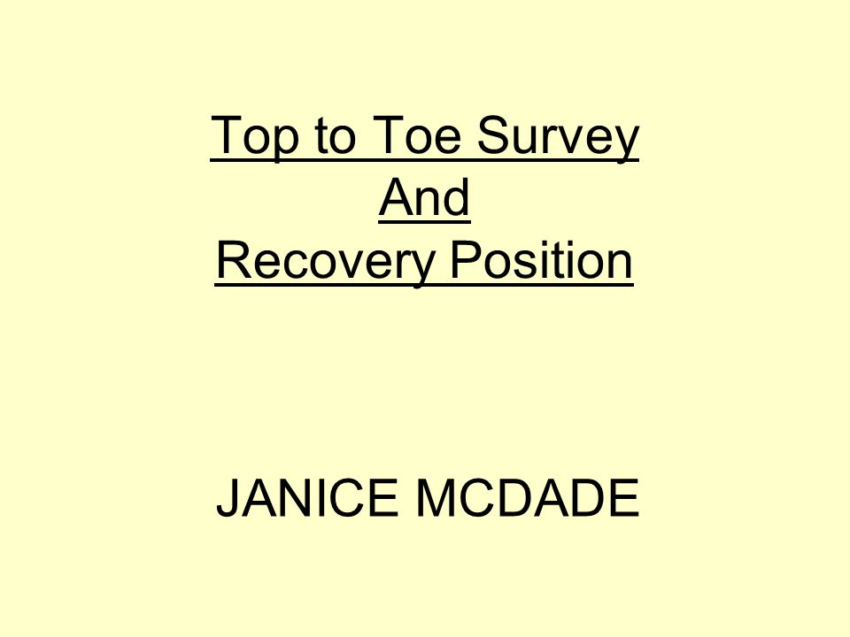 Top to Toe Survey And Recovery Position JANICE MCDADE