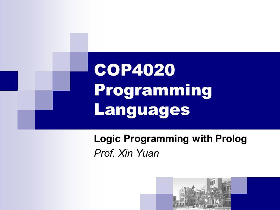 COP4020 Programming Languages Logic Programming with Prolog Prof. Xin Yuan