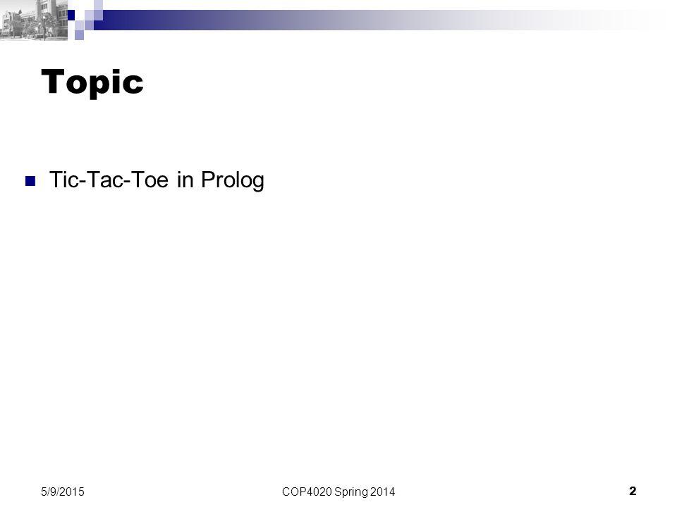 COP4020 Spring 2014 2 5/9/2015 Topic Tic-Tac-Toe in Prolog