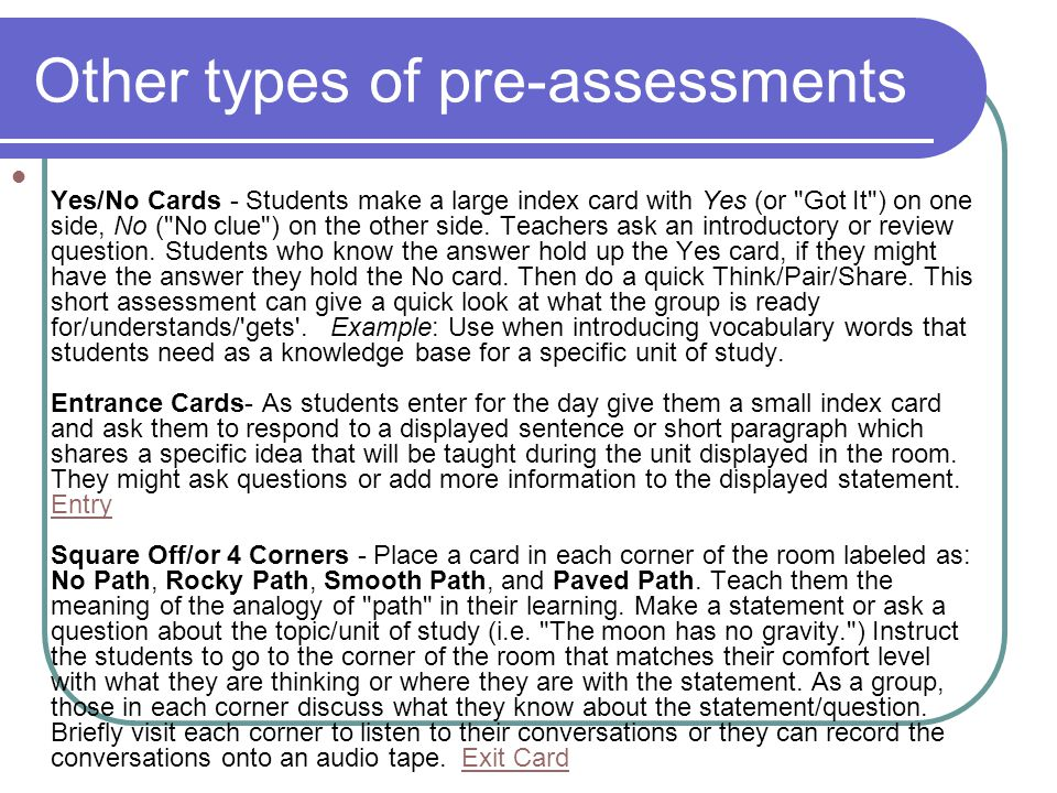 Other types of pre-assessments Yes/No Cards - Students make a large index card with Yes (or Got It ) on one side, No ( No clue ) on the other side.