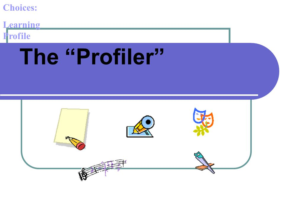 The Profiler Choices: Learning Profile