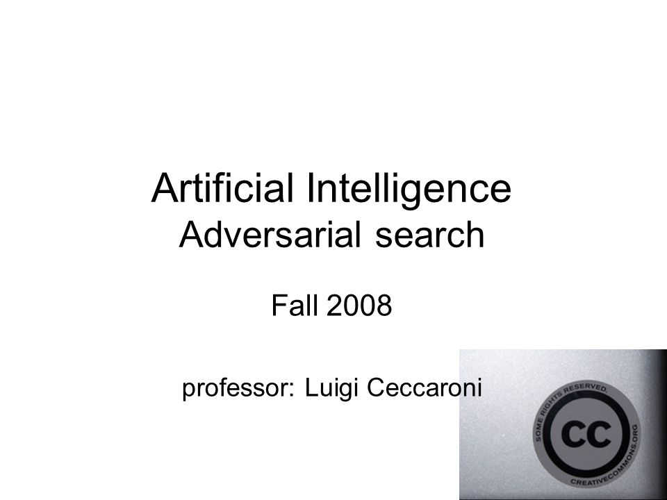 Artificial Intelligence Adversarial search Fall 2008 professor: Luigi Ceccaroni