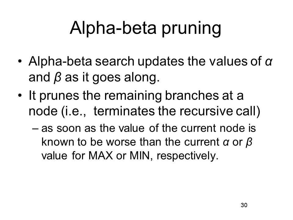 30 Alpha-beta pruning Alpha-beta search updates the values of α and β as it goes along.