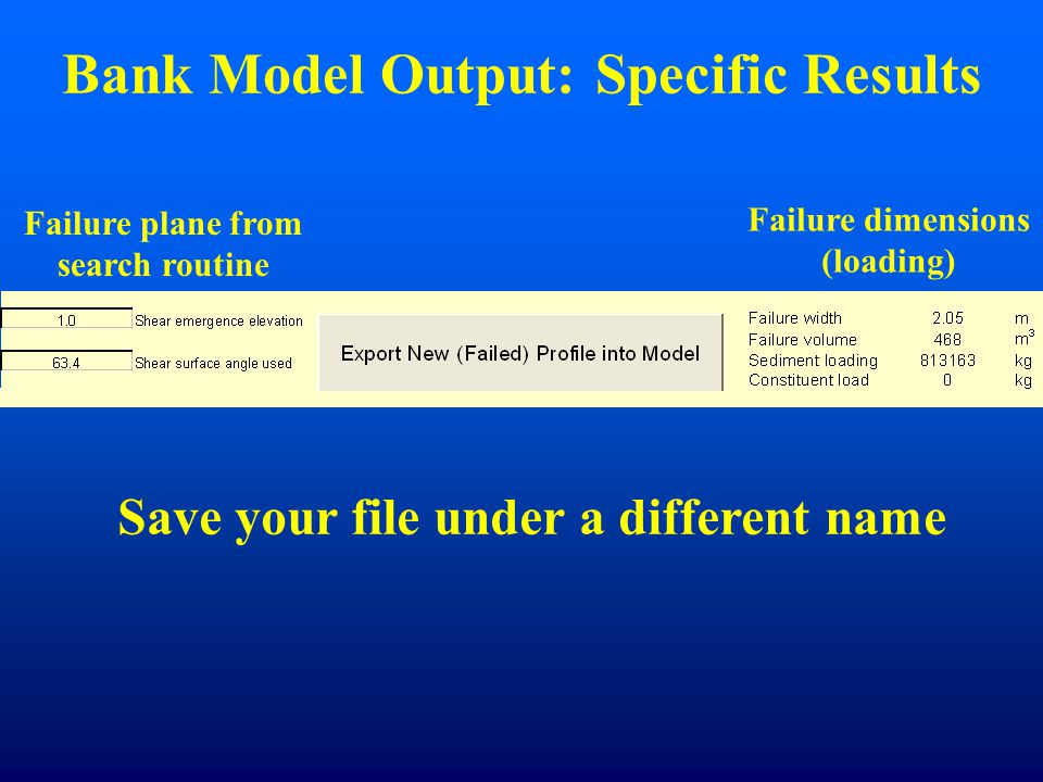 Bank Model Output: Specific Results Failure plane from search routine Failure dimensions (loading) Save your file under a different name