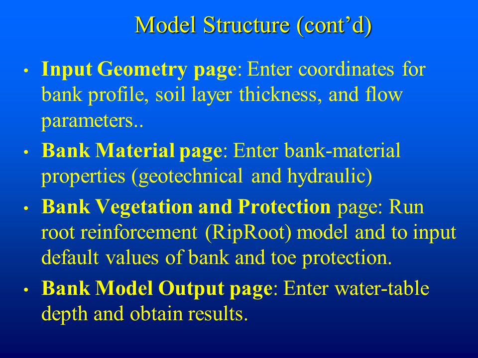 Model Structure (cont'd) Input Geometry page: Enter coordinates for bank profile, soil layer thickness, and flow parameters..