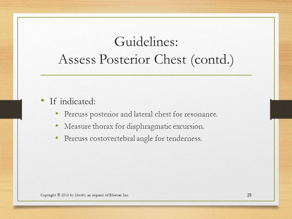 Guidelines: Assess Posterior Chest (contd.) If indicated: Percuss posterior and lateral chest for resonance. Measure thorax for diaphragmatic excursio