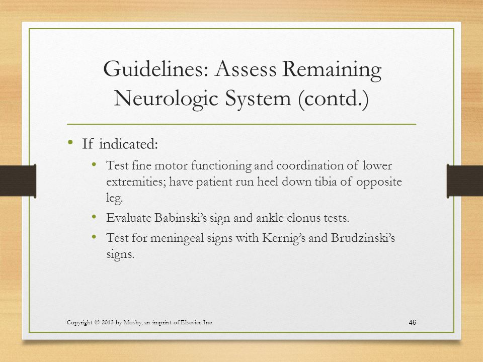Guidelines: Assess Remaining Neurologic System (contd.) If indicated: Test fine motor functioning and coordination of lower extremities; have patient