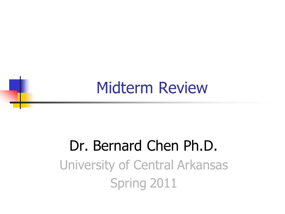 Midterm Review Dr. Bernard Chen Ph.D. University of Central Arkansas Spring 2011