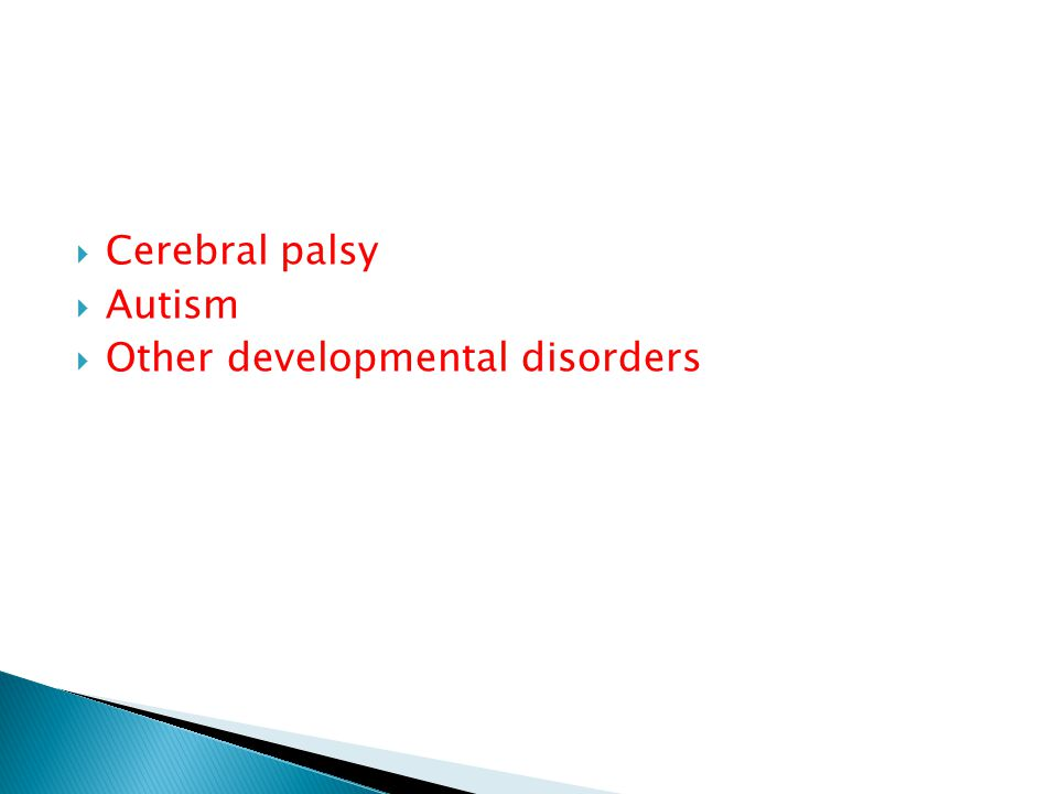  Cerebral palsy  Autism  Other developmental disorders