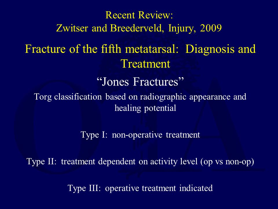 "Recent Review: Zwitser and Breederveld, Injury, 2009 Fracture of the fifth metatarsal: Diagnosis and Treatment ""Jones Fractures"" Torg classification b"