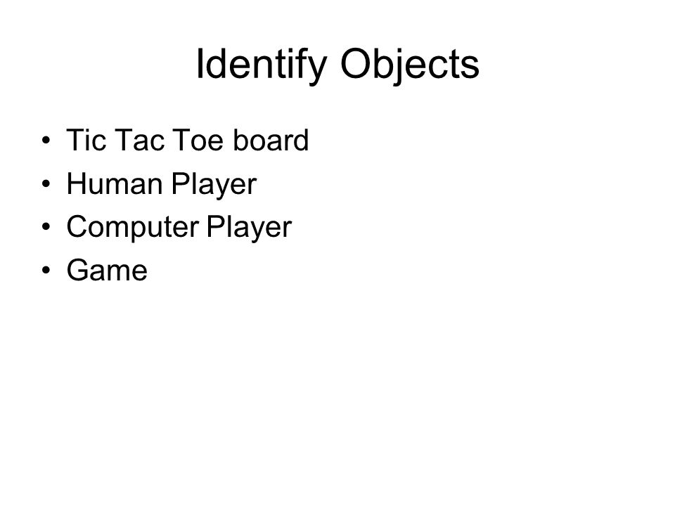 Identify Objects Tic Tac Toe board Human Player Computer Player Game