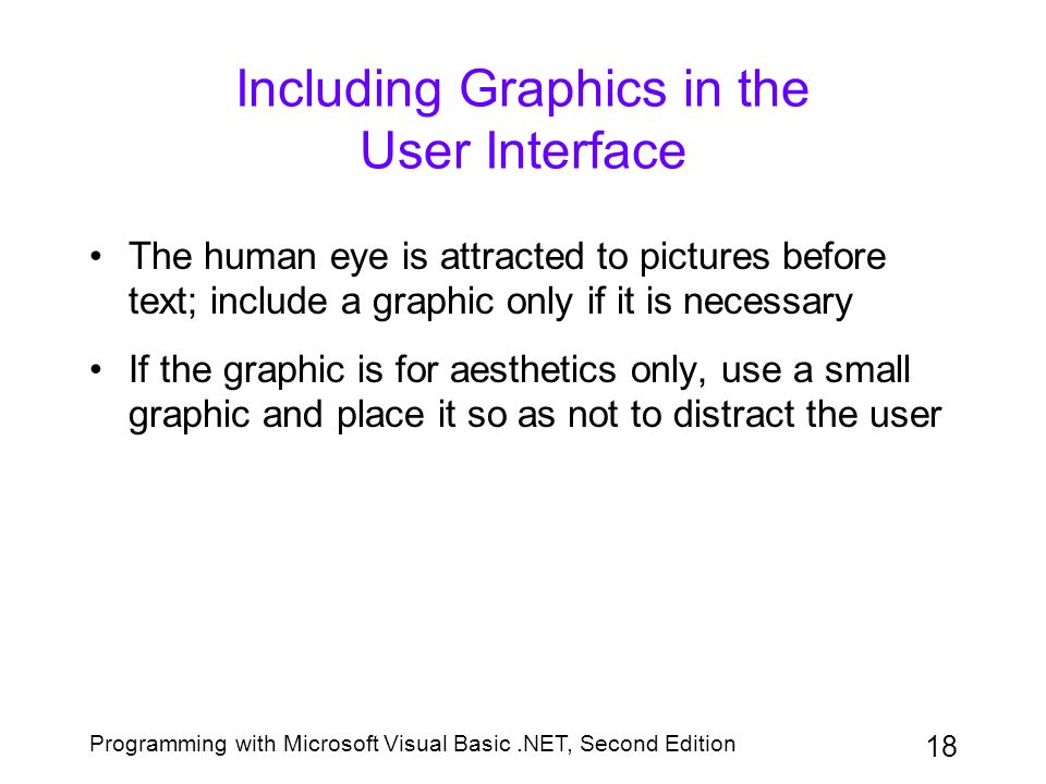 Programming with Microsoft Visual Basic.NET, Second Edition 18 Including Graphics in the User Interface The human eye is attracted to pictures before