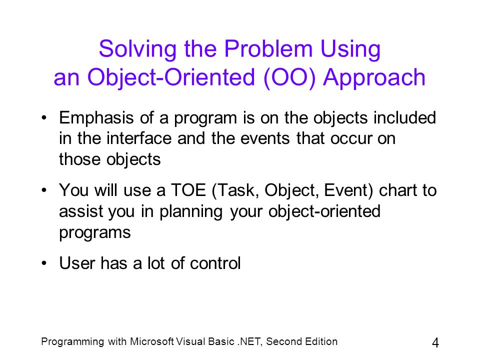 Programming with Microsoft Visual Basic.NET, Second Edition 45 Testing and Debugging the Application (continued) Debugging: locating errors in the program Errors can be either syntax or logic Most syntax errors are simply typing errors Logic errors occur when you enter an instruction that does not give the expected results
