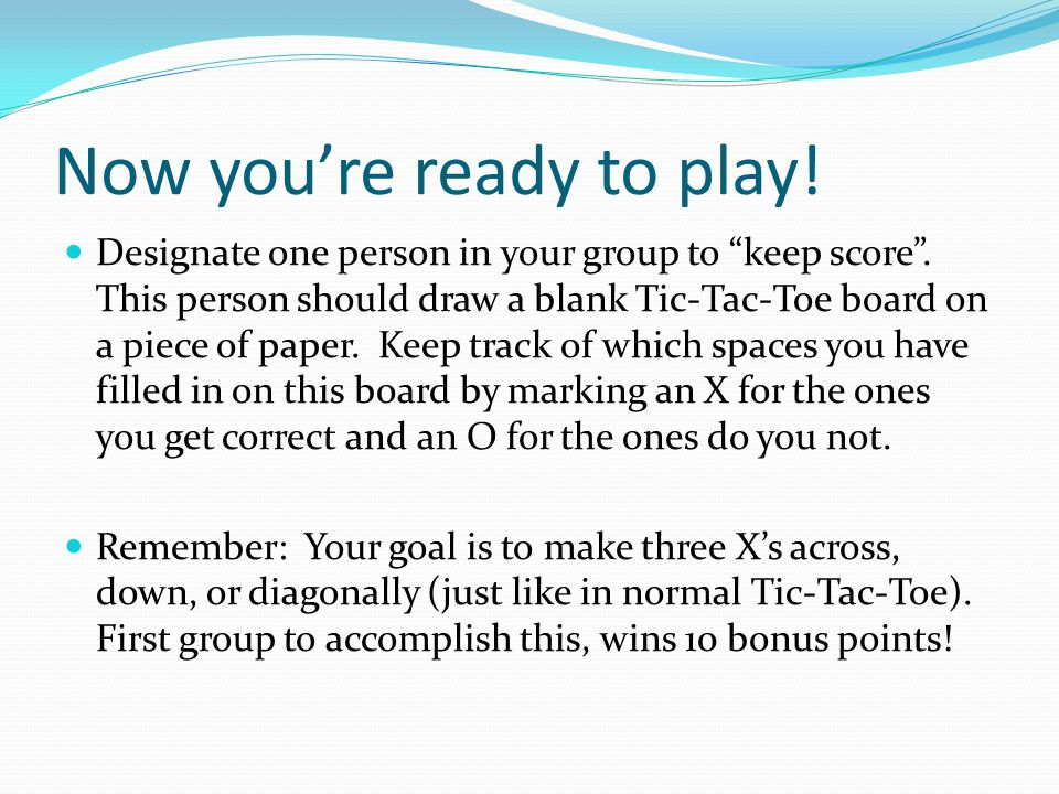 Now you're ready to play. Designate one person in your group to keep score .