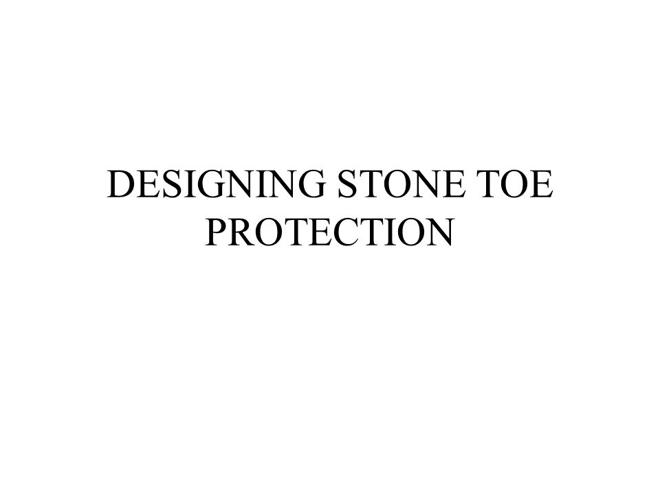 DESIGNING STONE TOE PROTECTION