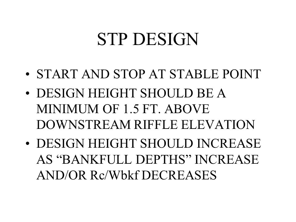 STP DESIGN GOAL IS TO PROTECT TOE IN AREA BELOW POINT WHERE VEGETATION CAN BE ESTABLISHED--- THEREFORE USE VEGETATION IN A STABLE AREA AS A GUIDE FOR REQUIRED HEIGHT OF STP