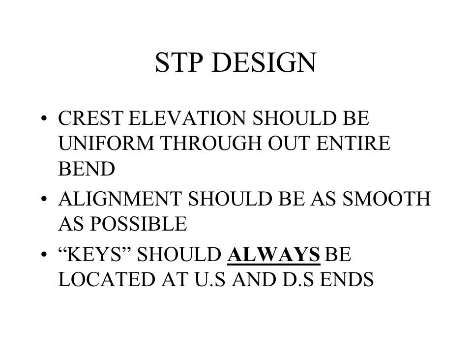 "STP DESIGN CREST ELEVATION SHOULD BE UNIFORM THROUGH OUT ENTIRE BEND ALIGNMENT SHOULD BE AS SMOOTH AS POSSIBLE ""KEYS"" SHOULD ALWAYS BE LOCATED AT U.S"