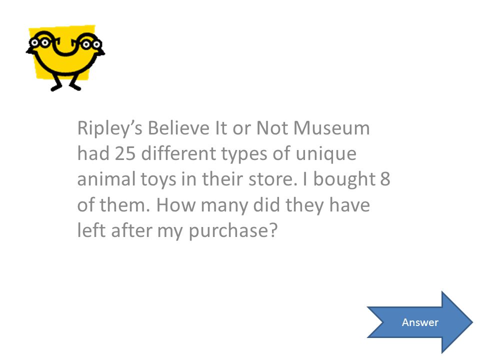 Ripley's Believe It or Not Museum had 25 different types of unique animal toys in their store. I bought 8 of them. How many did they have left after m