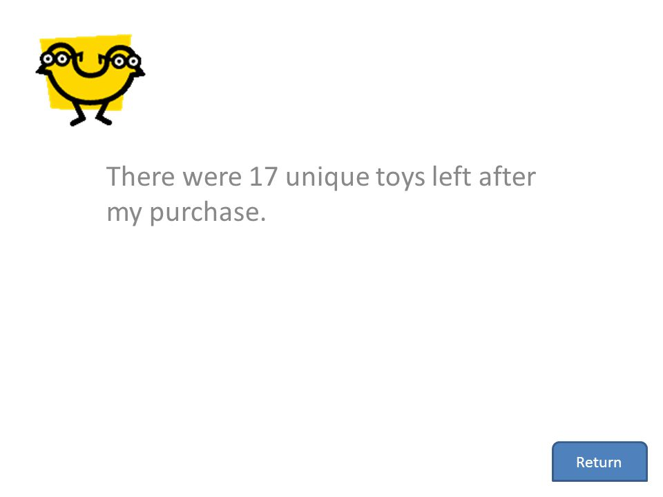 There were 17 unique toys left after my purchase. Return