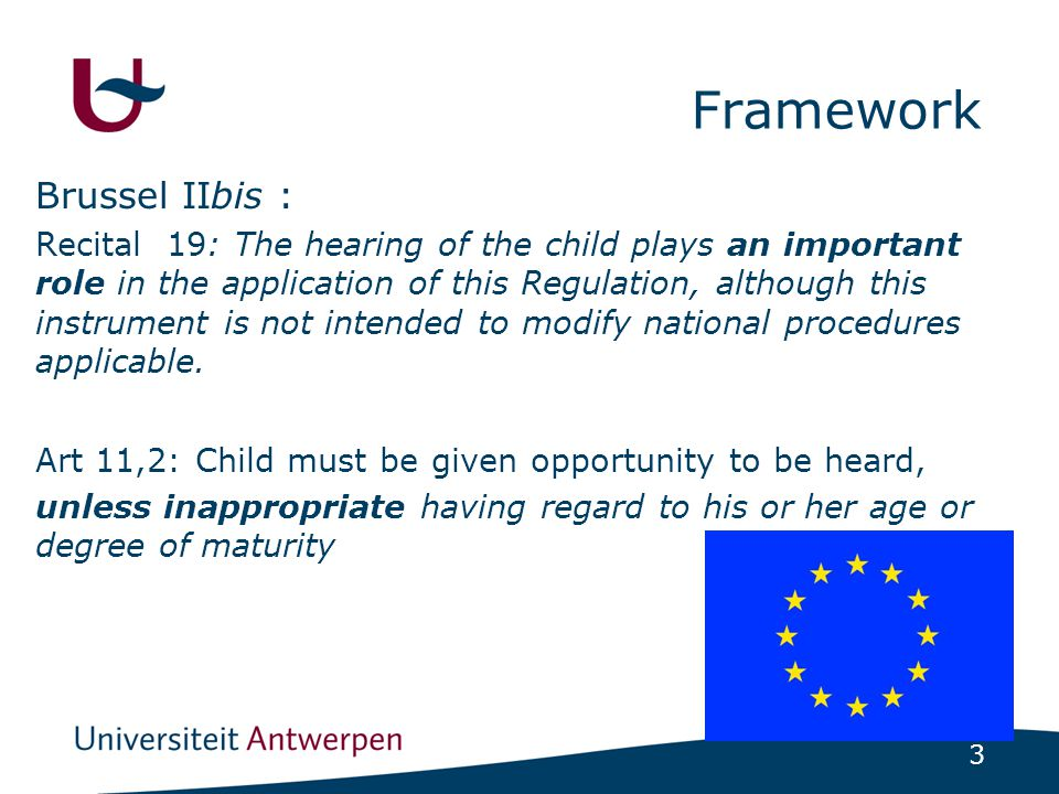 3 Framework Brussel IIbis : Recital 19: The hearing of the child plays an important role in the application of this Regulation, although this instrument is not intended to modify national procedures applicable.